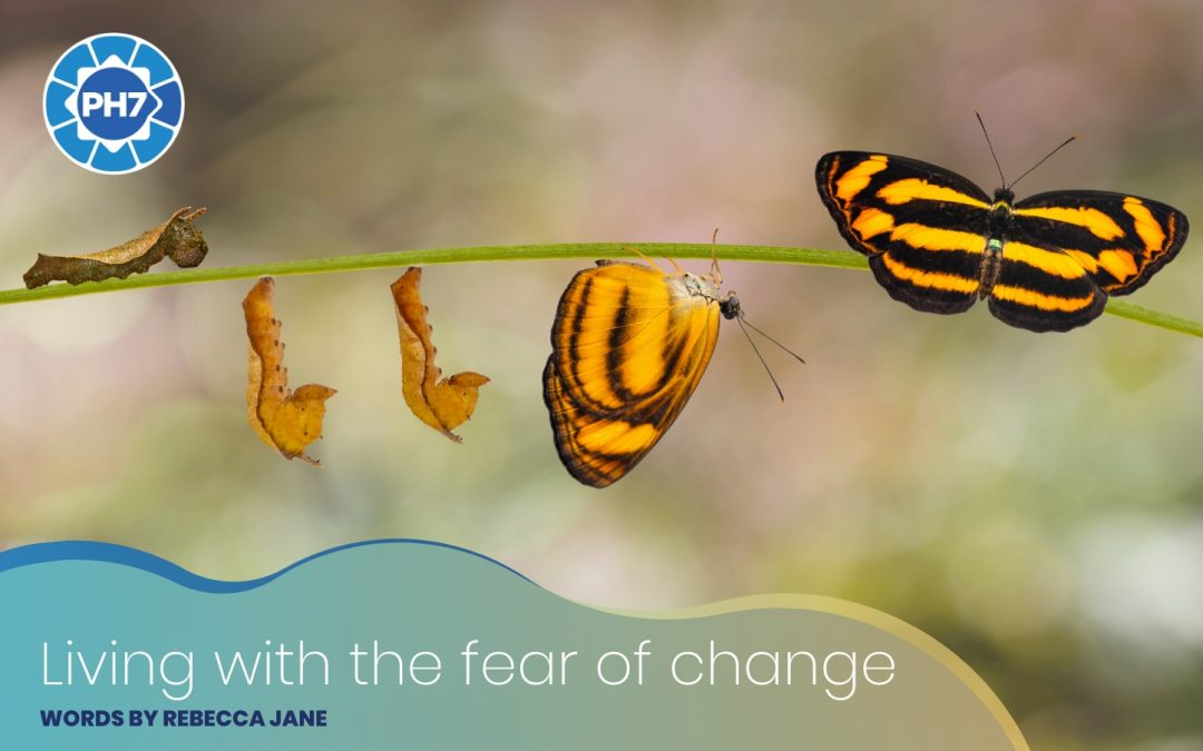 Living with the fear of change