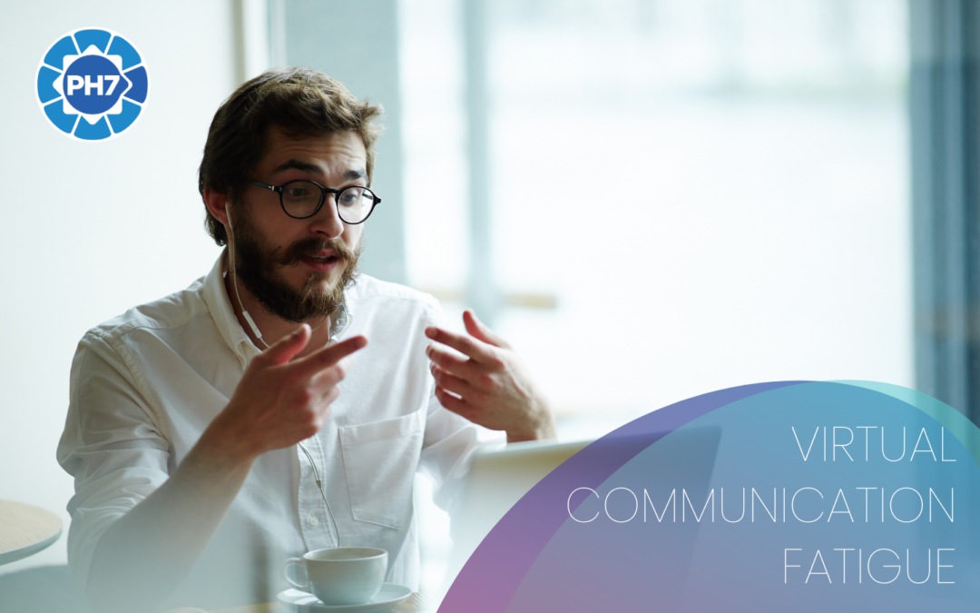 Have you got virtual communication fatigue?